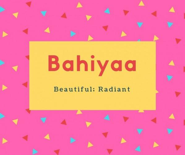 Bahiyaa Name Meaning Beautiful; Radiant