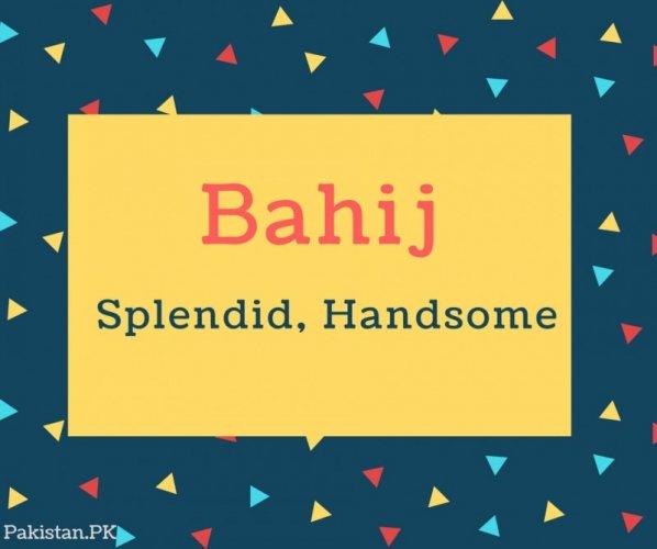 Bahij Name Meaning Splendid, Handsome