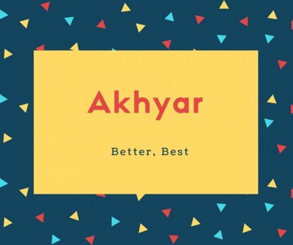 Akhyar Name Meaning Better, Best