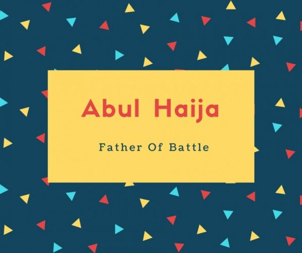 Abul Haija Name Meaning Father Of Battle