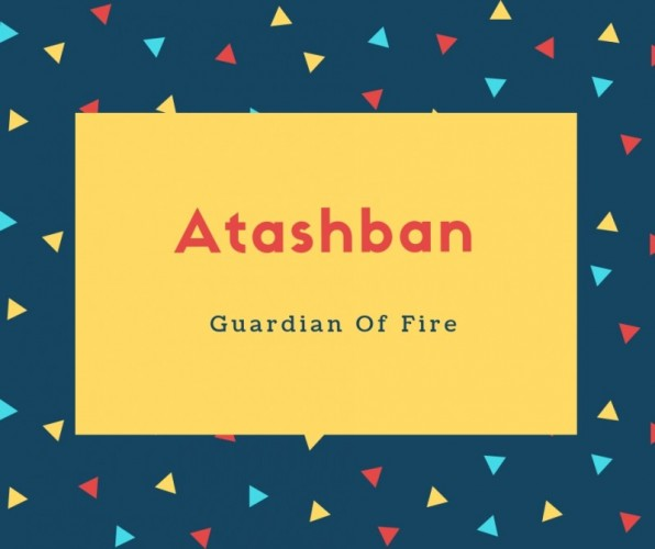 Atashban Name Meaning Guardian Of Fire