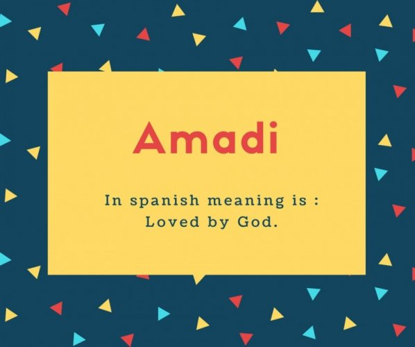 Amadi Name Meaning In spanish meaning is _ Loved by God