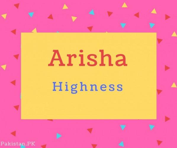 Arisha name Meaning Highness.