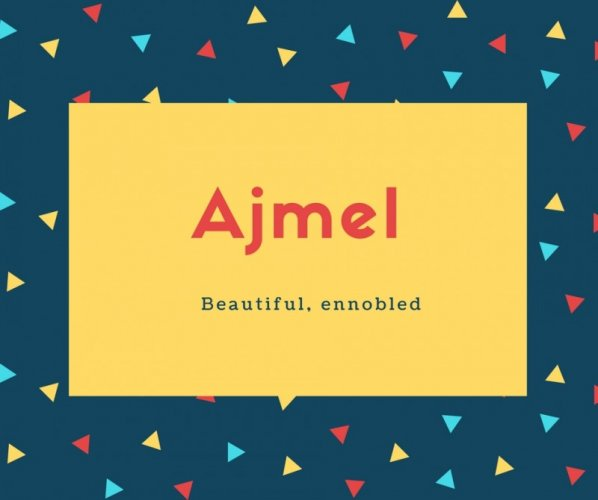 Ajmel Name Meaning Beautiful, ennobled
