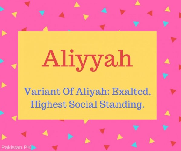 Aliyyah Name Meaning Variant Of Aliyah- Exalted, Highest Social Standing