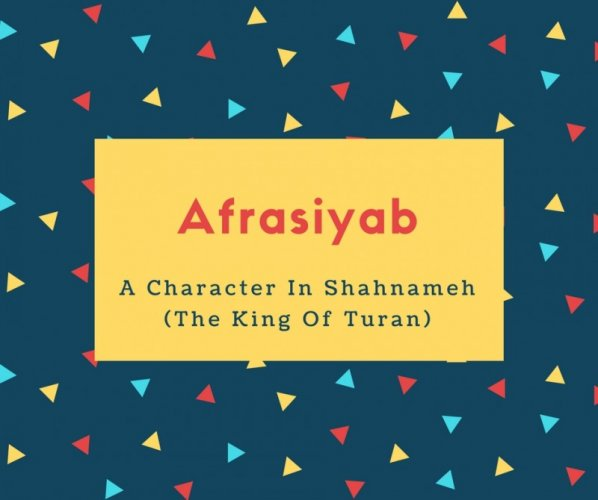Afrasiyab Name Meaning A Character In Shahnameh (The King Of Turan)