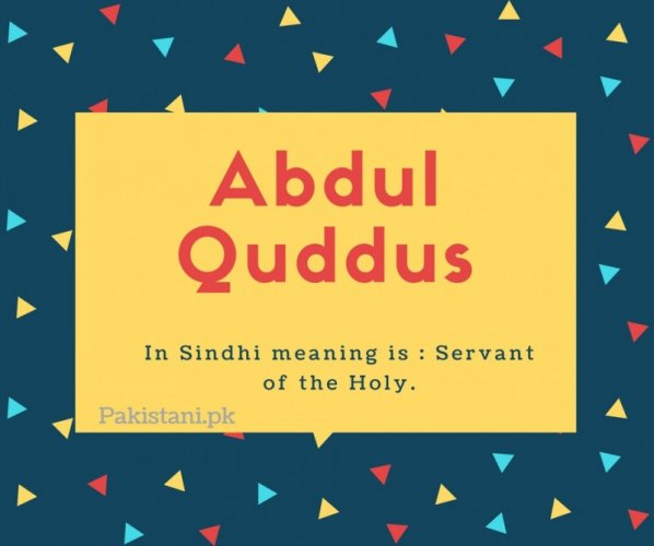 Abdul quddus name meaning In Sindhi meaning is - Servant of the Holy..