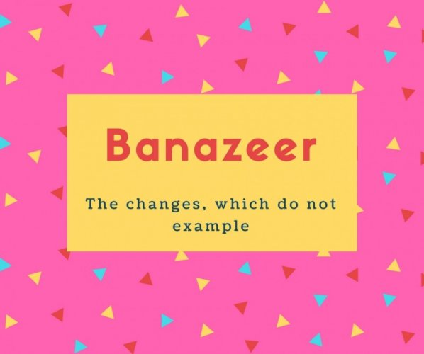 Banazeer Name Meaning The changes, which do not example