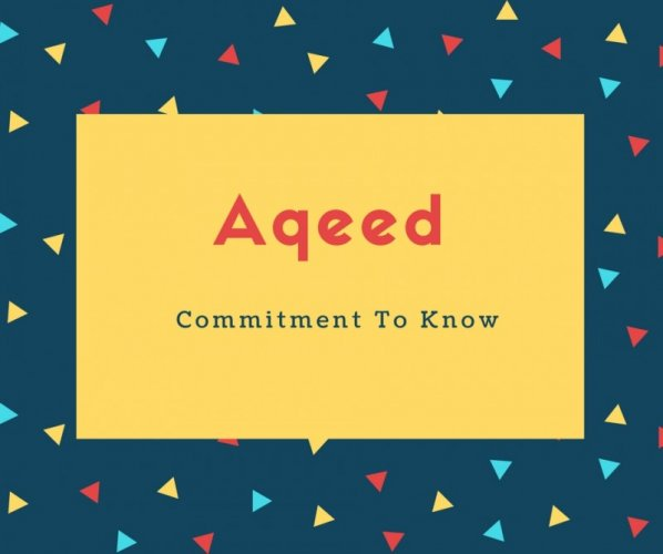 Aqeed Name Meaning Commitment To Know