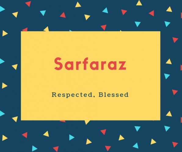 Sarfaraz Name Meaning Respected, Blessed