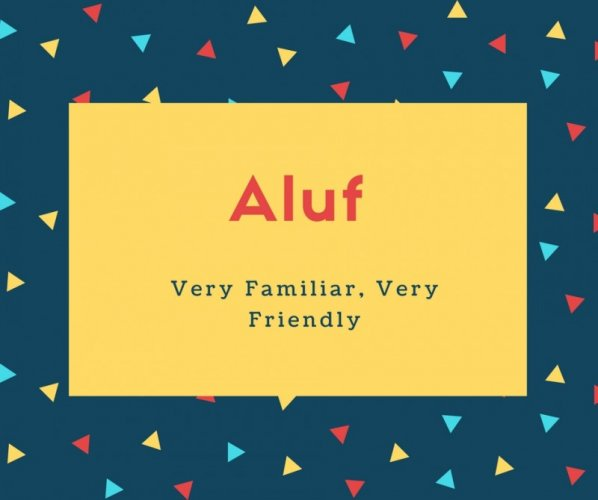 Aluf Name Meaning Very Familiar, Very Friendly