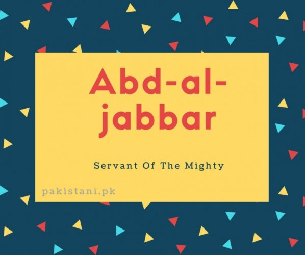 Abd-al-jabbar name meaning Servant Of The Mighty.