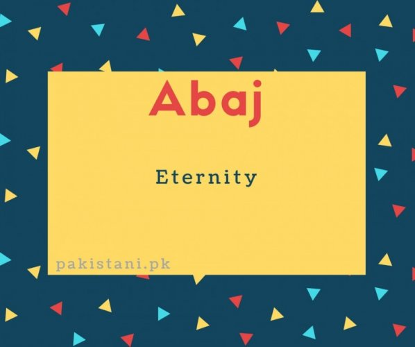 Abaj name meaning Eternity.