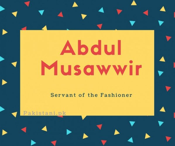 Abdul Musawwir name meaning Servant of the Fashioner.