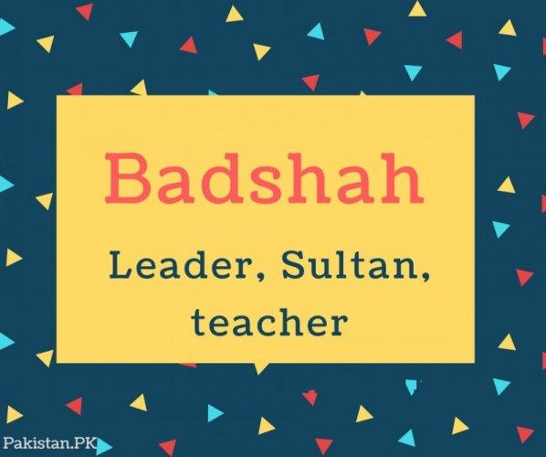 Badshah Name Meaning Leader, Sultan, teacher