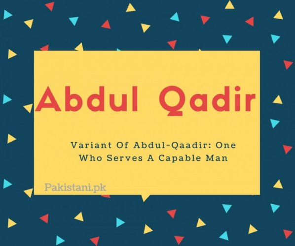 Abdul qadir name meaning Variant Of Abdul-Qaadir- One Who Serves A Capable Man.