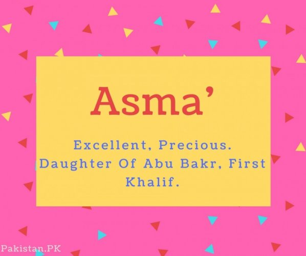Asma name Meaning Excellent, Precious. Daughter Of Abu Bakr, First Khalif.