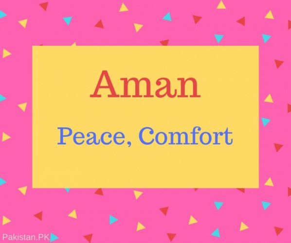 Aman Name Meaning Peace, Comfort.