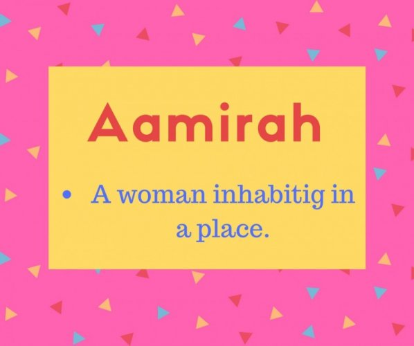 Aamirah meaning A woman inhabitig in a place.