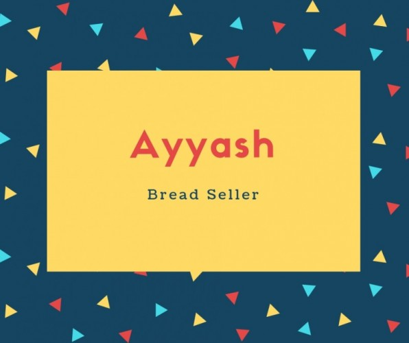 Ayyash Name Meaning Bread Seller
