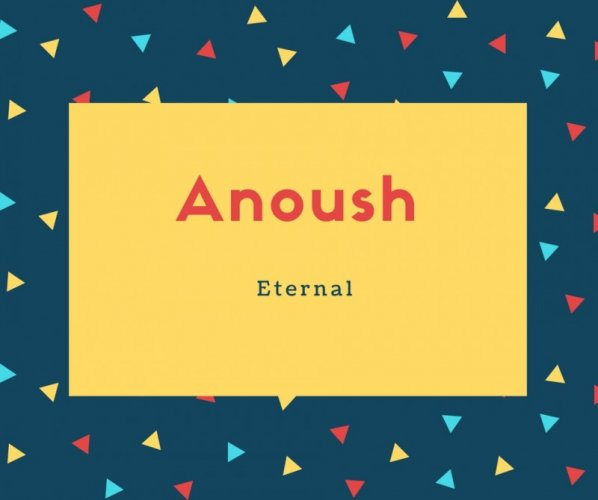 Anoush Name Meaning Eternal