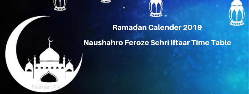 Ramadan Calender 2019 Naushahro Feroze Sehri Iftaar Time Table