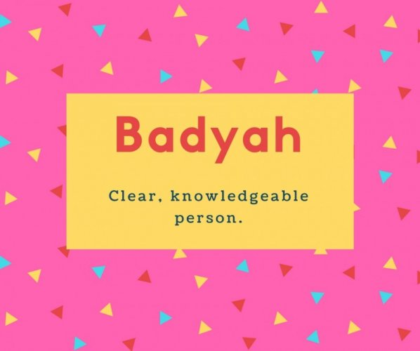 Badyah Name Meaning Clear, knowledgeable person