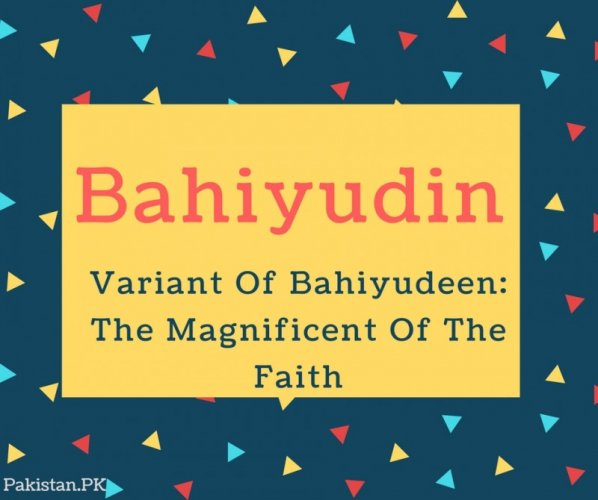 Bahiyudin Name Meaning Variant Of Bahiyudeen- The Magnificent Of The Faith