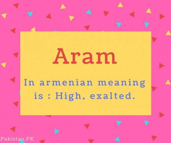 Aram Name Meaning In armenian meaning is - High, exalted.