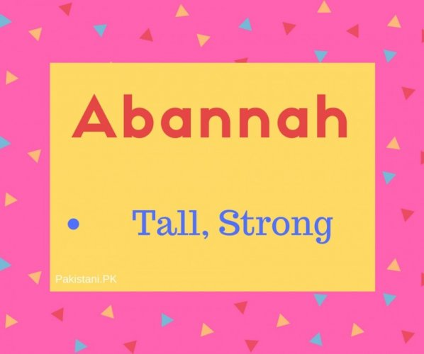 Abannah name meaning Tall,Strong.