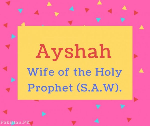 Ayshah name Meaning Wife of the Holy Prophet (S.A.W)