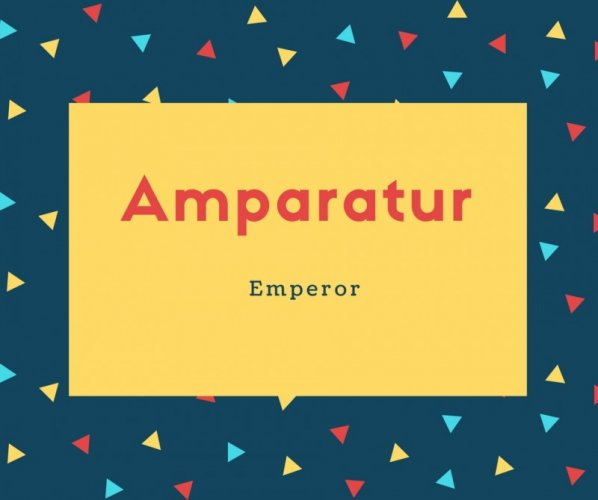 Amparatur Name Meaning Emperor