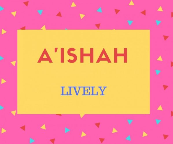 A'ishah Name Meaning Lively.
