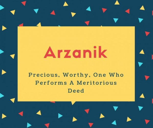 Arzanik Name Meaning Precious, Worthy, One Who Performs A Meritorious Deed