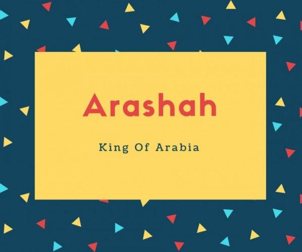 Arashah Name Meaning King Of Arabia