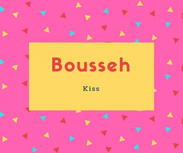 Bousseh Name Meaning Kiss