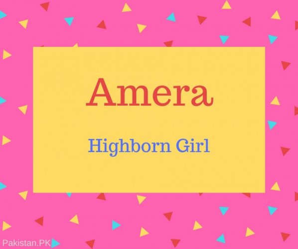 Amera Name Meaning Highborn Girl