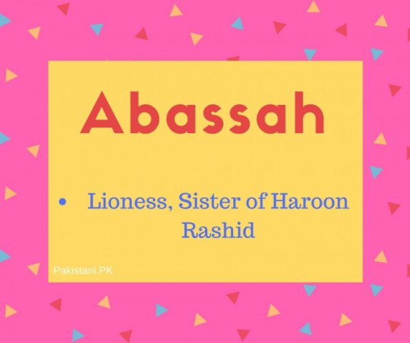 Abassah Name Meaning Lioness, Sister of Haroon Rashid.