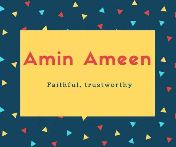 Amin Ameen Name Meaning Faithful, trustworthy