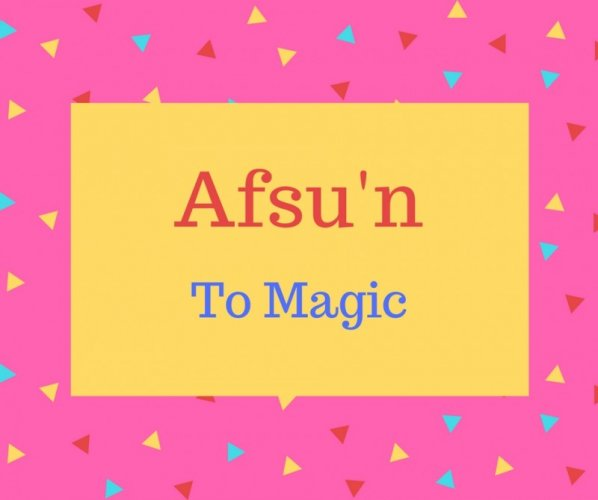 Afsu'n name meaning To Magic