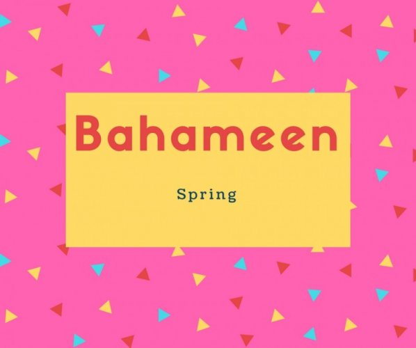 Bahameen Name Meaning Spring