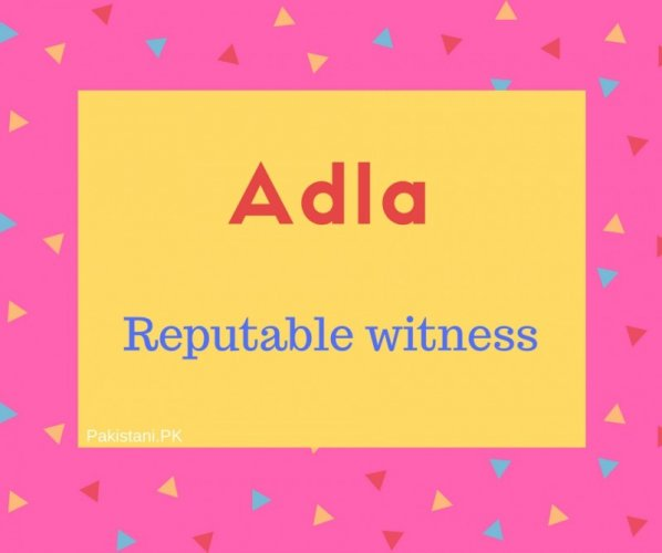 Adla name meaning Just, Reputable witness.