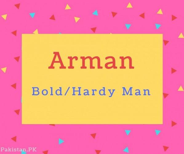 Arman name Meaning Bold%2FHardy Man
