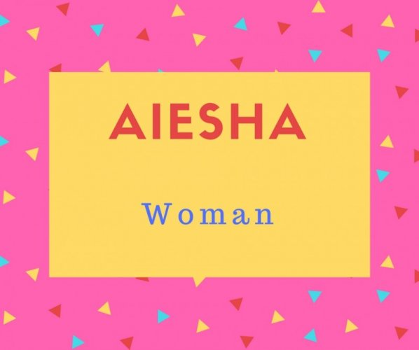 Aiesha Name Meaning Woman.