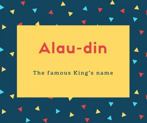 Alau-din Name Meaning The famous King's name