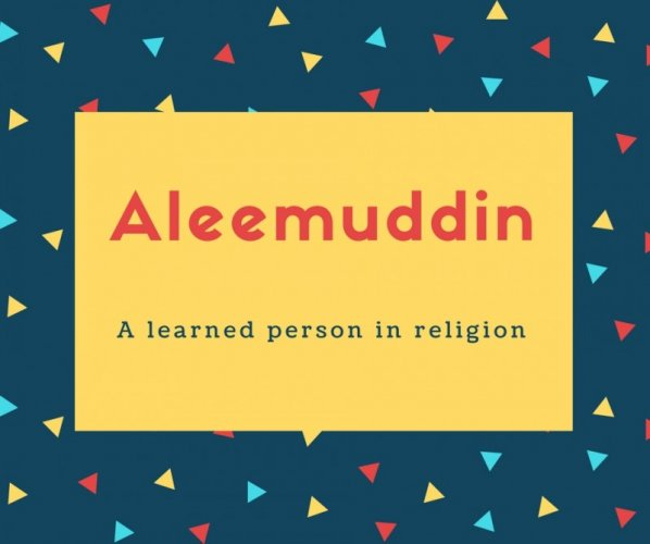 Aleemuddin Name Meaning A learned person in religion