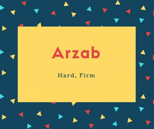 Arzab Name Meaning Hard, Firm