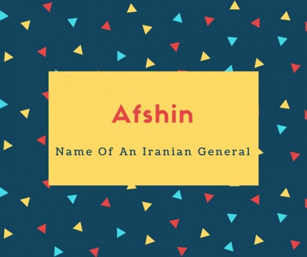 Afshin Name Meaning Name Of An Iranian General