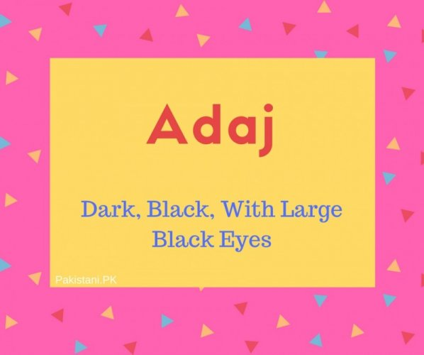 Adaj Name Meaning Dark, Black, With Large Black Eyes