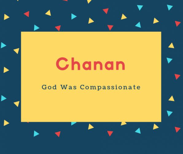 Chanan Name Meaning God Was Compassionate